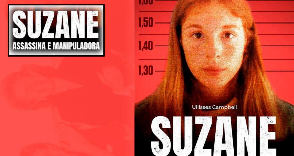 Suzane – Assassina e Manipuladora – por Ulisses Campbell